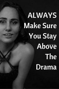 ALWAYS Make Sure You Stay Above The Drama